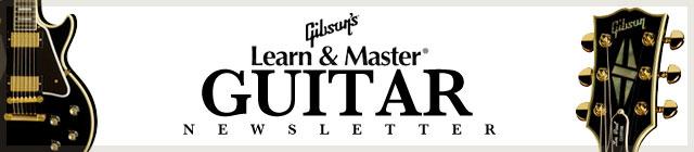 The Gibson's Learn & Master Guitar Newsletter by Steve Krenz